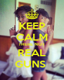 KEEP CALM THERE NOT REAL GUNS  - Personalised Poster A4 size