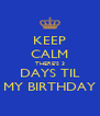 KEEP CALM THERE'S 3 DAYS TIL MY BIRTHDAY - Personalised Poster A4 size