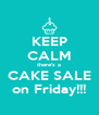 KEEP CALM there's a CAKE SALE on Friday!!! - Personalised Poster A4 size