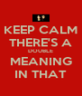 KEEP CALM THERE'S A DOUBLE MEANING IN THAT - Personalised Poster A4 size