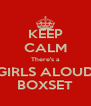 KEEP CALM There's a GIRLS ALOUD BOXSET - Personalised Poster A4 size