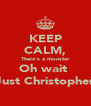 KEEP CALM, There's a monster Oh wait  Just Christopher - Personalised Poster A4 size