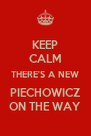 KEEP CALM THERE'S A NEW PIECHOWICZ ON THE WAY - Personalised Poster A4 size