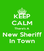 KEEP CALM There's A New Sheriff In Town - Personalised Poster A4 size