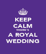 KEEP CALM THERE'S A ROYAL WEDDING - Personalised Poster A4 size