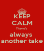 KEEP CALM There's  always  another take - Personalised Poster A4 size