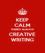 KEEP CALM THERE'S ALWAYS CREATIVE WRITING - Personalised Poster A4 size