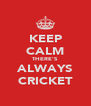 KEEP CALM THERE'S ALWAYS CRICKET - Personalised Poster A4 size