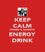KEEP CALM THERE'S ALWAYS ENERGY DRINK - Personalised Poster A4 size