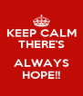 KEEP CALM THERE'S  ALWAYS HOPE!! - Personalised Poster A4 size