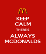 KEEP CALM THERE'S ALWAYS MCDONALDS - Personalised Poster A4 size