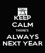 KEEP CALM THERE'S ALWAYS NEXT YEAR - Personalised Poster A4 size