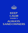 KEEP CALM THERE'S ALWAYS SANDOWNERS - Personalised Poster A4 size