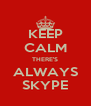 KEEP CALM THERE'S ALWAYS SKYPE - Personalised Poster A4 size