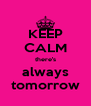 KEEP CALM there's always tomorrow - Personalised Poster A4 size