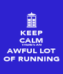 KEEP CALM THERE'S AN AWFUL LOT OF RUNNING - Personalised Poster A4 size