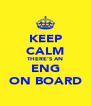 KEEP CALM THERE'S AN ENG ON BOARD - Personalised Poster A4 size