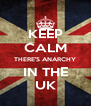 KEEP CALM THERE'S ANARCHY IN THE UK - Personalised Poster A4 size