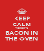 KEEP CALM THERE'S BACON IN THE OVEN - Personalised Poster A4 size
