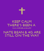 KEEP CALM THERE'S BEEN A  TECHINAL DELAY NATE BEAN & 4G ARE STILL ON THE WAY - Personalised Poster A4 size