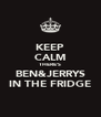 KEEP CALM THERE'S BEN&JERRYS IN THE FRIDGE - Personalised Poster A4 size