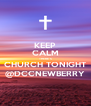 KEEP CALM THERE'S CHURCH TONIGHT @DCCNEWBERRY - Personalised Poster A4 size