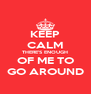 KEEP CALM THERE'S ENOUGH OF ME TO GO AROUND - Personalised Poster A4 size