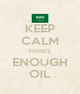 KEEP CALM THERE'S ENOUGH OIL - Personalised Poster A4 size