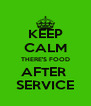 KEEP CALM THERE'S FOOD AFTER  SERVICE - Personalised Poster A4 size