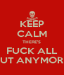 KEEP CALM THERE'S FUCK ALL OUT ANYMORE! - Personalised Poster A4 size