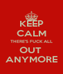 KEEP CALM THERE'S FUCK ALL OUT  ANYMORE - Personalised Poster A4 size