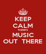 KEEP CALM THERE'S MUSIC OUT  THERE - Personalised Poster A4 size
