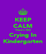 KEEP CALM There's NO Crying In Kindergarten - Personalised Poster A4 size
