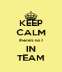 KEEP CALM there's no I IN TEAM - Personalised Poster A4 size