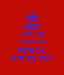 KEEP CALM THERE'S NO PETROL  STRIKE YET - Personalised Poster A4 size
