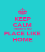 KEEP CALM THERE'S NO PLACE LIKE HOME - Personalised Poster A4 size