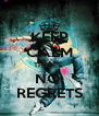 KEEP CALM THERE'S  NO  REGRETS - Personalised Poster A4 size