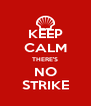 KEEP CALM THERE'S NO STRIKE - Personalised Poster A4 size