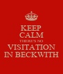 KEEP CALM THERE'S NO VISITATION IN BECKWITH - Personalised Poster A4 size