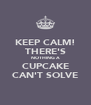 KEEP CALM! THERE'S NOTHING A CUPCAKE CAN'T SOLVE - Personalised Poster A4 size