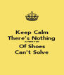 Keep Calm There's Nothing A New Pair Of Shoes Can't Solve - Personalised Poster A4 size