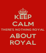KEEP CALM THERE'S NOTHING ROYAL ABOUT ROYAL - Personalised Poster A4 size
