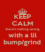 KEEP CALM there's nothing wrong with a lil bump/grind - Personalised Poster A4 size
