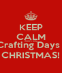 KEEP CALM there's only 125 Crafting Days Until CHRISTMAS! - Personalised Poster A4 size