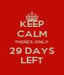 KEEP CALM THERE'S ONLY 29 DAYS LEFT - Personalised Poster A4 size