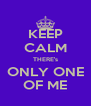 KEEP CALM THERE's ONLY ONE OF ME - Personalised Poster A4 size