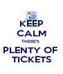 KEEP CALM THERE'S  PLENTY OF  TICKETS - Personalised Poster A4 size
