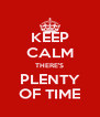 KEEP CALM THERE'S PLENTY OF TIME - Personalised Poster A4 size