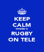 KEEP CALM THERE'S RUGBY ON TELE - Personalised Poster A4 size
