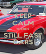 KEEP CALM THERE'S STILL FAST CARS - Personalised Poster A4 size